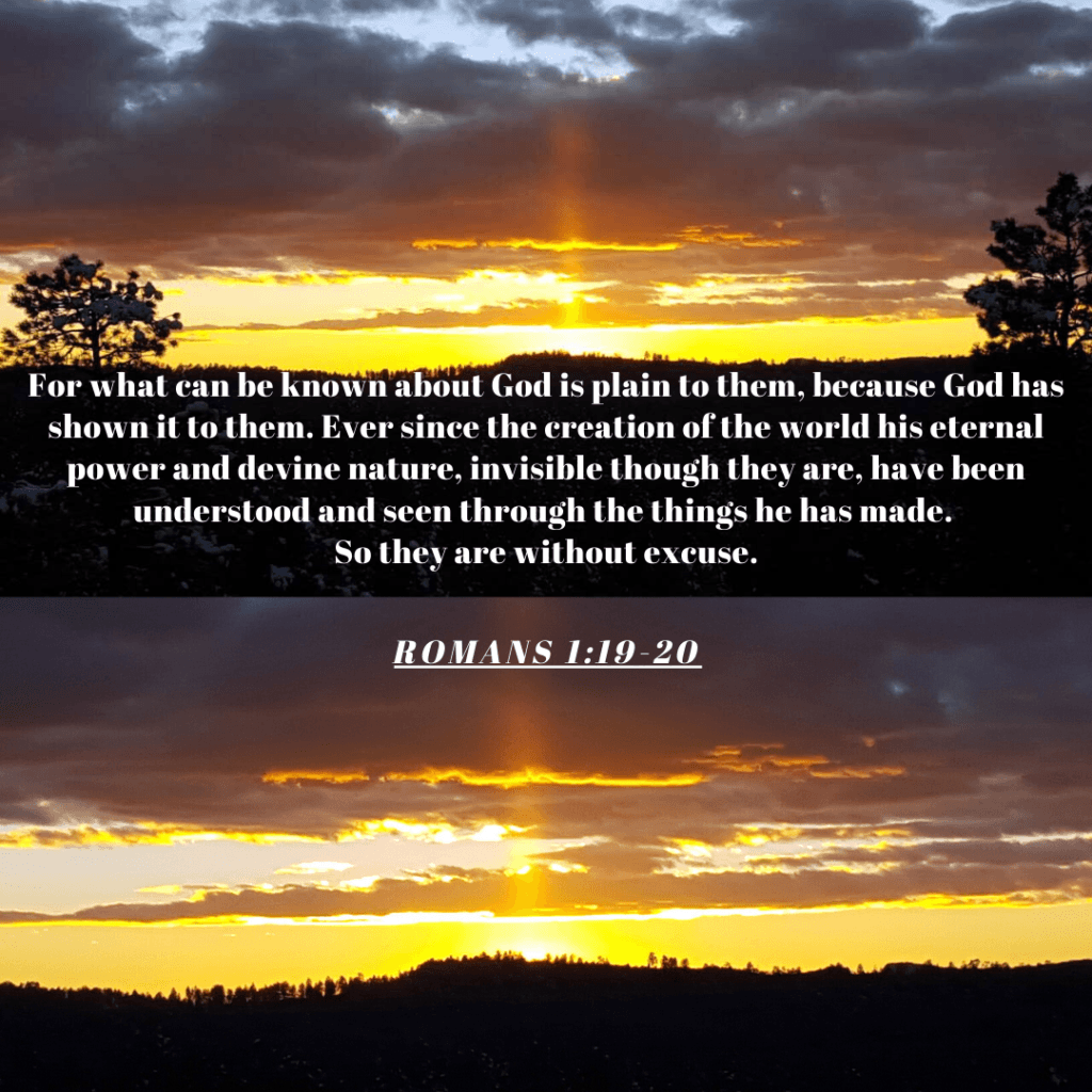 Romans 1: 19-20 They are without excuse