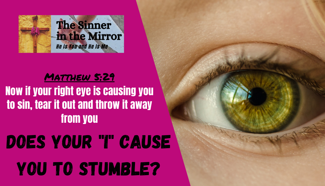 does your I cause you to stumble - the sinner in the mirror