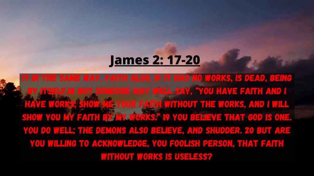 James 2: 17-20 Faith without works is dead