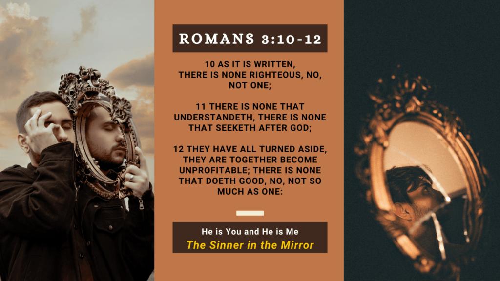 Romans 3:10-12 the sinner in the mirror
